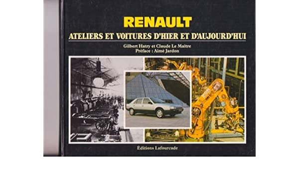 Renault: Ateliers et voitures dhier et daujourdhui (French Edition): Gilbert Hatry: 9782902667093: Amazon.com: Books