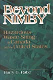 Beyond NIMBY : Hazardous Waste Siting in Canada and the United States, Rabe, Barry G., 0815773072