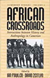 img - for African Crossroads: Intersections between History and Anthropology in Cameroon (Cameroon Studies) book / textbook / text book