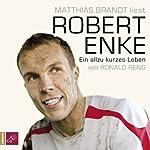 Robert Enke. Ein allzu kurzes Leben | Ronald Reng