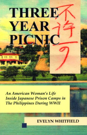 Three Year Picnic: An American Womans Life Inside Japanese Prison Camps in the Philippines During WWII Evelyn Whitfield