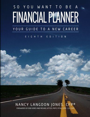So You Want to Be a Financial Planner: Your Guide to a New Career (8th Edition)