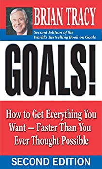 Goals!: How to Get Everything You Want -- Faster Than You Ever Thought Possible by [Tracy, Brian]
