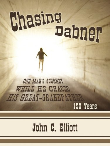 Chasing Dabner: One Man's Journey While He Chases His Great-grandfather