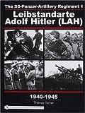 img - for The SS-Panzer-Artillery Regiment 1: Leibstandarte Adolf Hitler (LAH), 1940-1945 (Schiffer Military History) book / textbook / text book