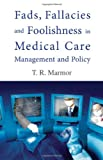 Fads, Fallacies and Foolishness in Medical Care Management and Policy, T R Marmor, 9812566783