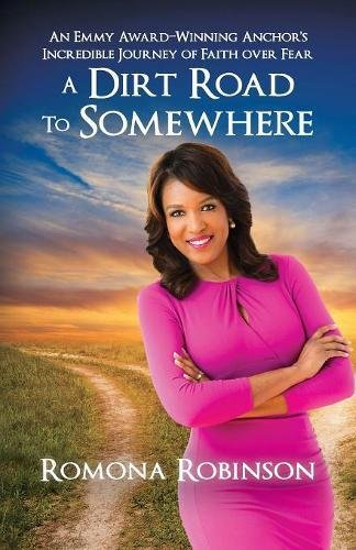 Search : A Dirt Road to Somewhere: An Emmy Award-Winning Anchor 's Incredible Journey of Faith Over Fear