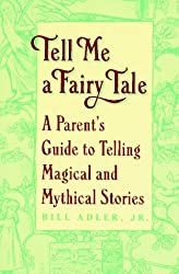 Tell Me a Fairy Tale: A Parent's Guide to Telling Magical and Mythical Stories