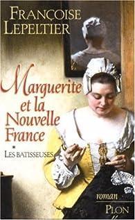Marguerite et la Nouvelle France, tome 1 : Les Bâtisseuses par Françoise Lepeltier