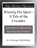 img - for Winning His Spurs - A Tale of the Crusades book / textbook / text book