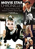 Movie Star Chronicles: A Visual History of the World's Greatest Movie Stars