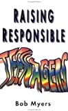 img - for Raising Responsible Teenagers by Bob Myers (1996) Paperback book / textbook / text book