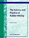 Science and Practice of Rubber Mixing, Nobuyuki Nakajima, 1859573983
