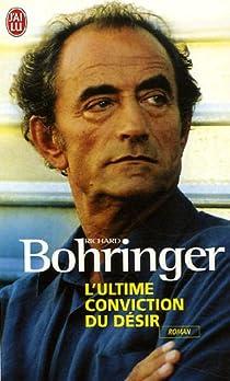 L'ultime conviction du désir par Bohringer