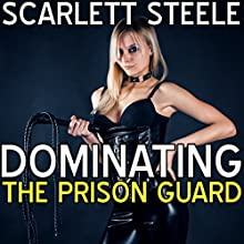 Dominating the Prison Guard Audiobook by Scarlett Steele Narrated by Posey Clifford