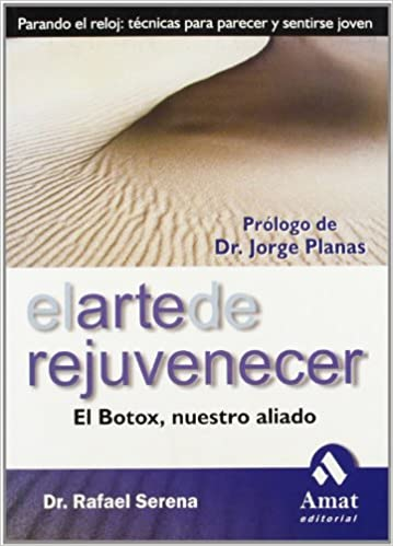 El arte de rejuvenecer: El botox, nuestro aliado: Rafael Serena M.D.: 9788497351423: Amazon.com: Books