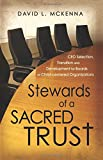 img - for Stewards of a Sacred Trust: CEO Selection, Transition and Development for Boards of Christ-centered Organizations book / textbook / text book