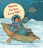 Mama, Do You Love Me?, Barbara M. Joosse, 145213149X