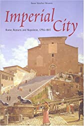 Imperial City: Rome, Romans and Napoleon, 1796-1815