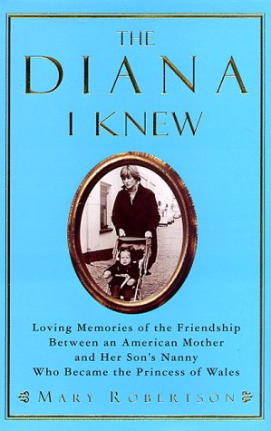 The Diana I Knew: Loving Memories of the Friendship Between an American Mother and Her Son's Nanny Who Became the Princess of Wales