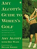 Amy Alcott's Guide to Women's Golf, Amy Alcott and Don Wade, 0452268532