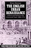 The English Urban Renaissance: Culture and Society in the Provincial Town 1660-1770 (Oxford Studies in Social History), Peter Borsay, 0198202555