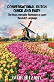 Conversational Dutch Quick and Easy: The Most Innovative Technique to Learn the Dutch Language. Travel to the Netherlands and Amsterdam