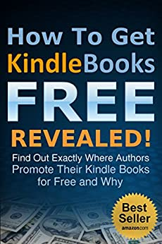 How To Get Kindle Books FREE Revealed: Find Out Exactly Where Authors Temporarily Promote Their Kindle Books for Free and Why by [Talamayan, John-Divino, Law of Attraction, The]
