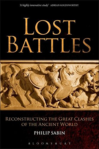Lost Battles: Reconstructing the Great Clashes of the Ancient World [Sabin, Philip] (Tapa Blanda)