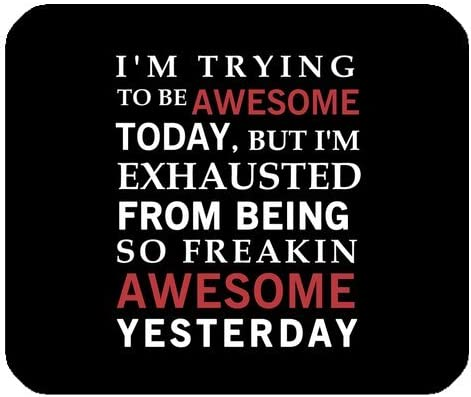 Im Trying to Be Awesome Today But Im Exhausted From Being Freakin Awesome Yesterday Non-Slip Rubber Mousepad Gaming Mouse Pad Mat Funny Quotes /& Saying Mouse Pad