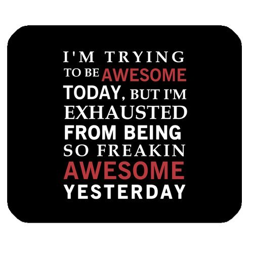 Funny Quotes & Saying Mouse Pad, I'm Trying to Be Awesome Today But I'm Exhausted From Being Freakin Awesome Yesterday Non-Slip Rubber Mousepad Gaming Mouse Pad Mat ()