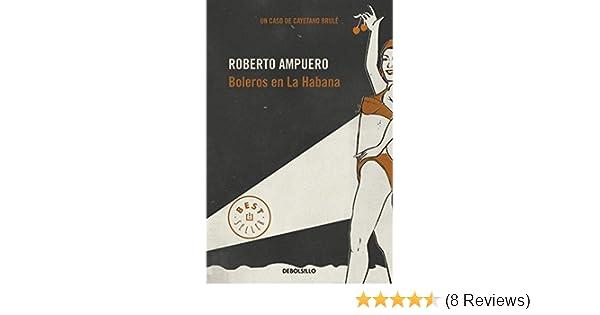 Boleros en la Habana / Havana boleros (Spanish Edition): Roberto Ampuero: 9789563250930: Amazon.com: Books