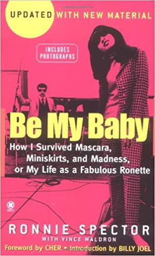 Be My Baby: How I Survived Mascara, Miniskirts, and Madness ...