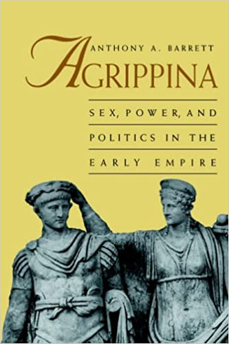 Book Agrippina: Mother of Nero: Sex, Power and Politics in the Early Empire (Roman Imperial Biographies)