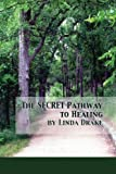 The Secret Pathway to Healing: The Journey of Healing Relationships and Learning to Love Yourself
