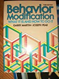 Behavior Modification and What It Is and How to Do It, Garry L. Martin and Joseph Pear, 0130723150