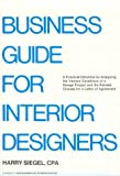 A Business Guide for Interior Designers : A Practical Checklist for Analyzing the Various Conditions of a Design Project and the Related Clauses for a Letter of Agreement, Siegel, Harry, 0823074609