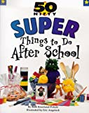 50 Nifty Super Things to Do After School, Beth Kneeland Pickett, 1565656865