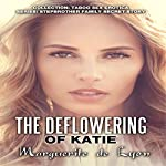 The Deflowering of Katie: Collection Taboo Sex Erotica - Series: Stepbrother, Volume 15 | Marguerite de Lyon