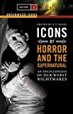 Icons of Horror and the Supernatural: An Encyclopedia of Our Worst Nightmares, Volume 1 (Greenwood Icons)