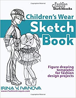 Children S Wear Sketchbook Figure Drawing Templates For Fashion Design Projects Fashion Croquis Sketchbooks Ivanova Irina V 9781798149256 Amazon Com Books