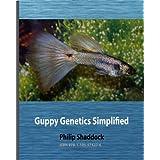 Guppy Genetics Simplified (Guppy Designer Series Book 2)