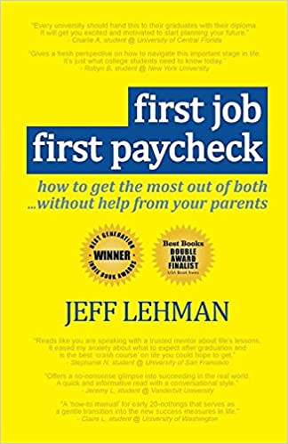 First Job First Paycheck :   How To Get The Most Out Of Both... Without  Help From Your Parents: Jeff Lehman: 9780976899969: Amazon.com: Books