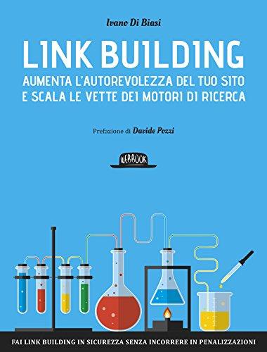 Link Building: Aumenta l'autorevolezza del tuo sito e scala le vette dei motori di ricerca (Italian Edition)