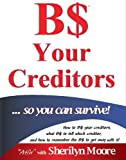 B$ Your Creditors . . . So You Can Survive!, Sherilyn Moore, 1880413442