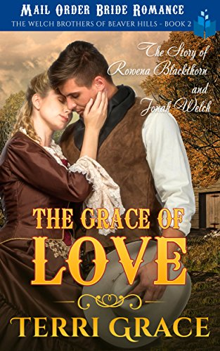 The Grace of Love - The Story of Rowena Blackthorn and Jonah Welch: Mail Order Bride Romance (The Welch Brothers of Beaver Hills Book 2) by [Grace, Terri]