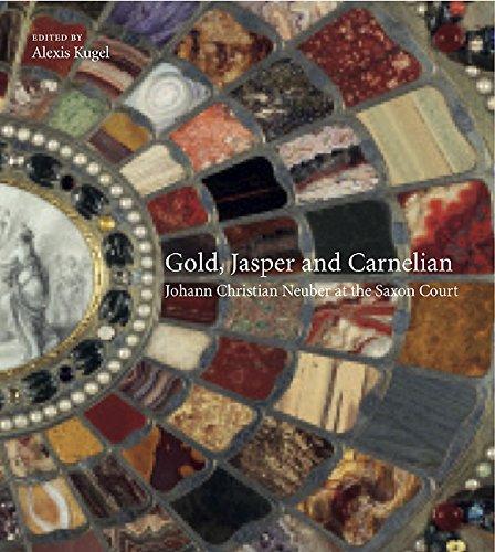 Gold, Jasper and Carnelian: Johann Christian Neuber at the Saxon Court (Saxon Stripe)
