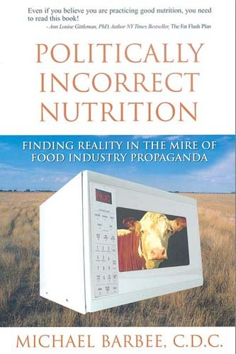 Politically Incorrect Nutrition : Finding Reality in the Mire of Food Industry Propaganda ebook
