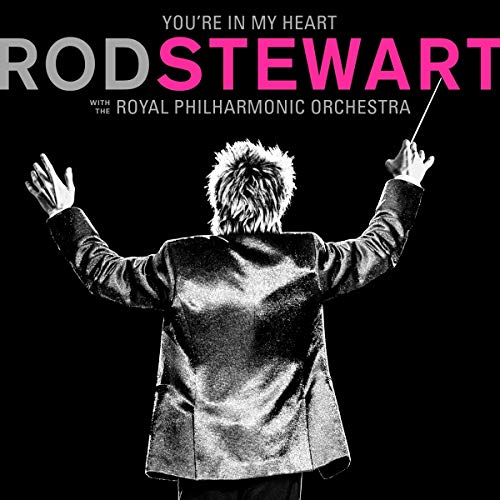 ROD STEWART - YOU'RE IN MY HEART: ROD STEWART - WITH THE ROYAL PHILHARMONIC ORCHESTRA