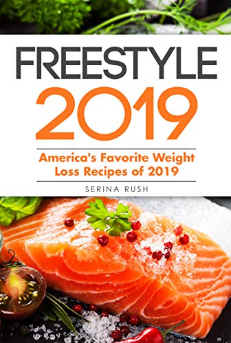 Freestyle 2019: The New & Complete Weight Loss Cookbook with Low Point Recipes, Quick & Easy Instructions, 2019 Edition by Serina Rush